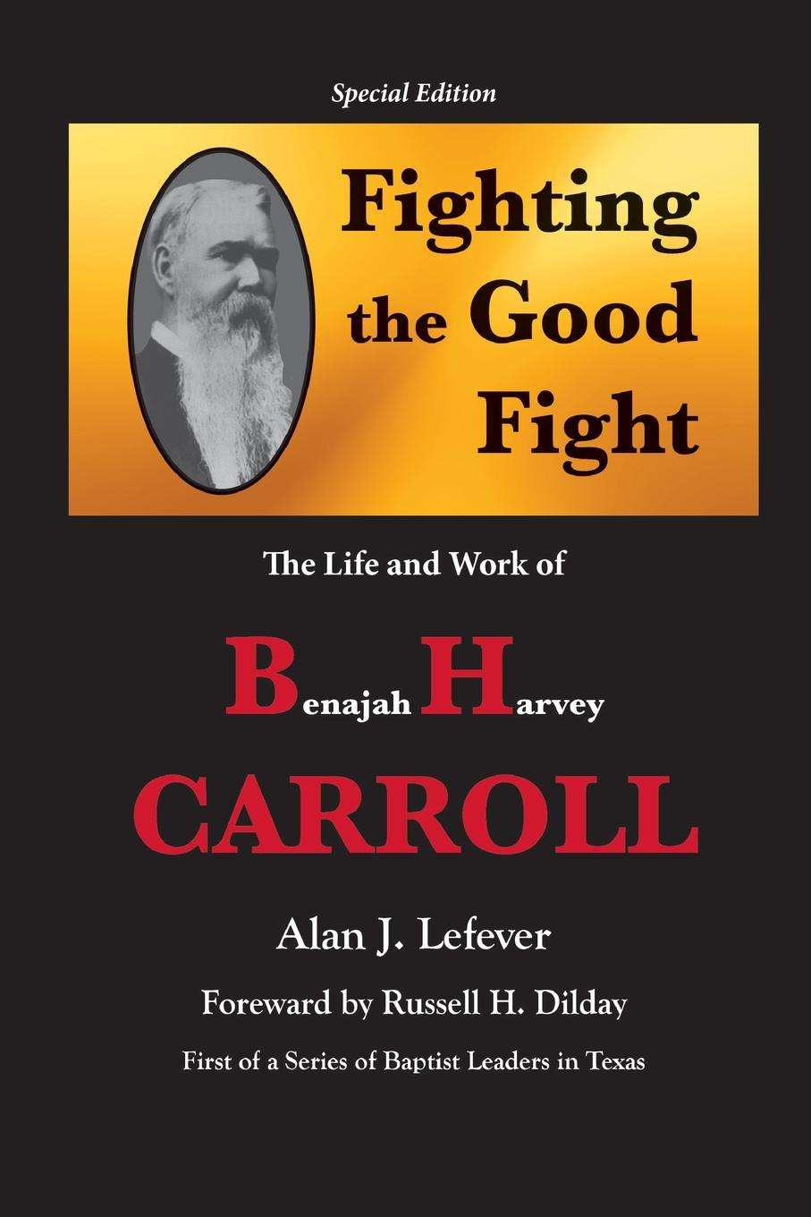 Alan J. Lefever Fighting the Good Fight The Life and Work of B.H. Carroll chase josephine patsy carroll under southern skies