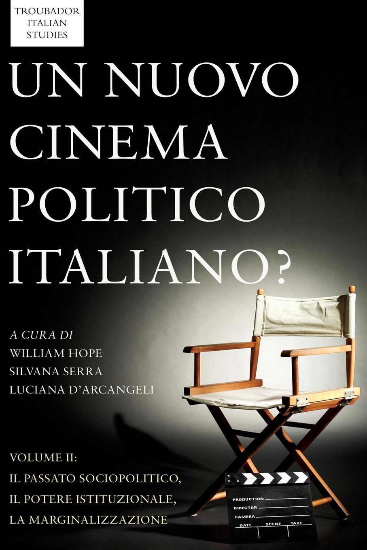 William Hope, Silvana Serra, Luciana d'Arcangeli Un Nuovo Cinema Politico Italiano. Volume II cinema italiano 3° livello