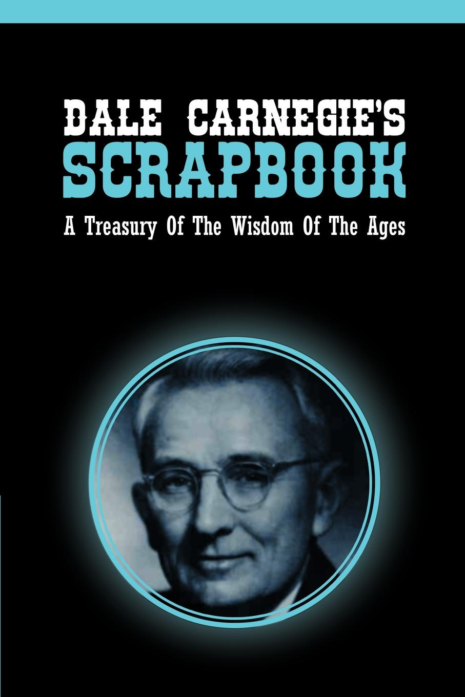 лучшая цена Dale Carnegie Dale Carnegie.s Scrapbook. A Treasury Of The Wisdom Of The Ages