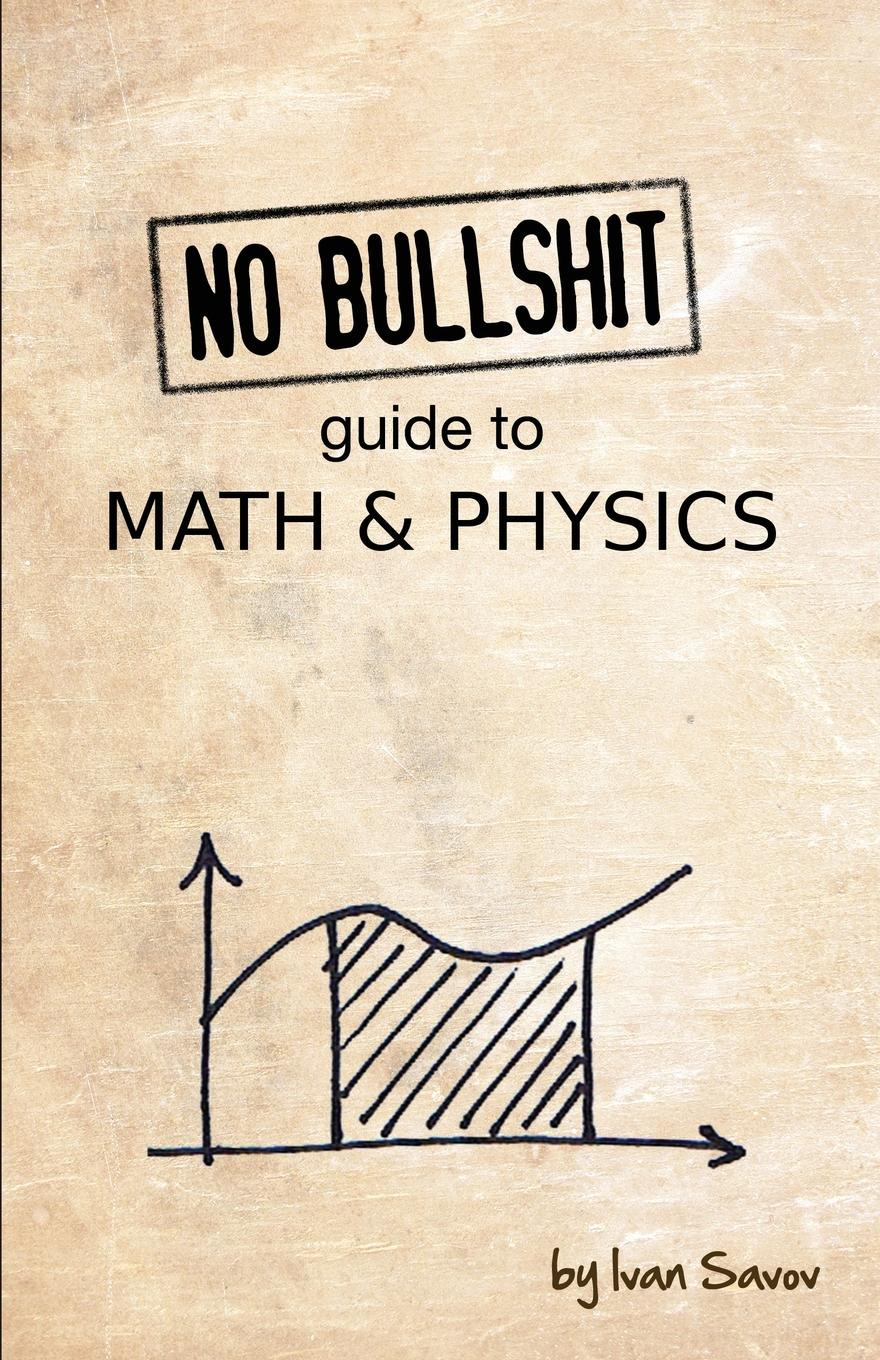 Ivan Savov No Bullshit Guide to Math and Physics salas calculus one