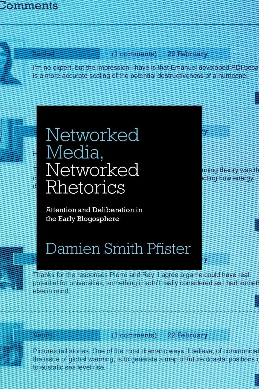 Damien Smith Pfister Networked Media, Networked Rhetorics. Attention and Deliberation in the Early Blogosphere beth kanter the networked nonprofit connecting with social media to drive change