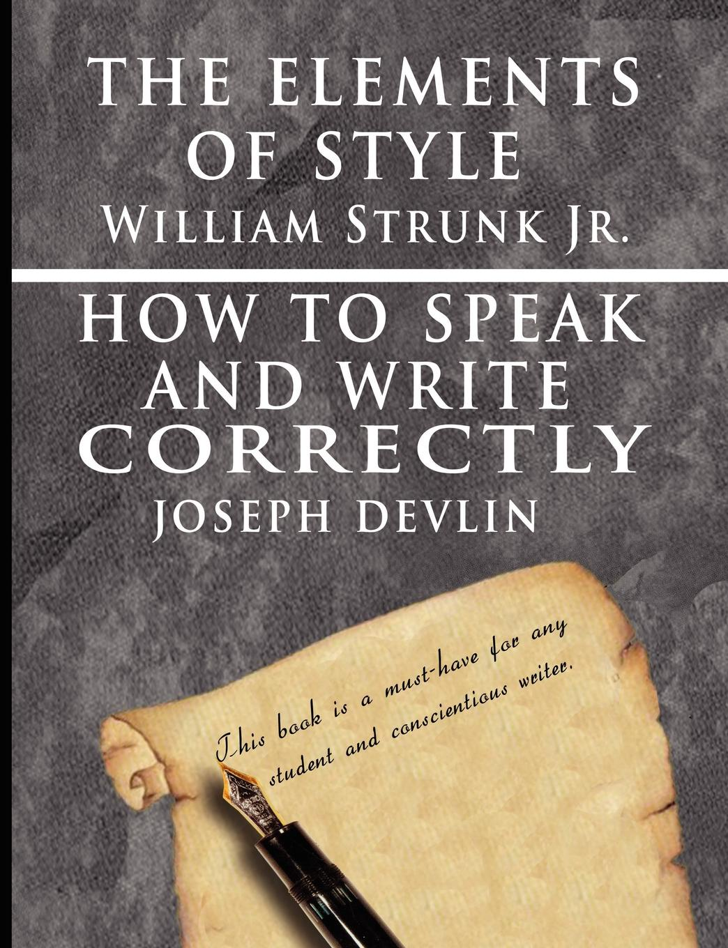 William Strunk jr., Joseph Devlin The Elements of Style by William Strunk jr. . How To Speak And Write Correctly by Joseph Devlin - Special Edition william jr strunk the elements of style