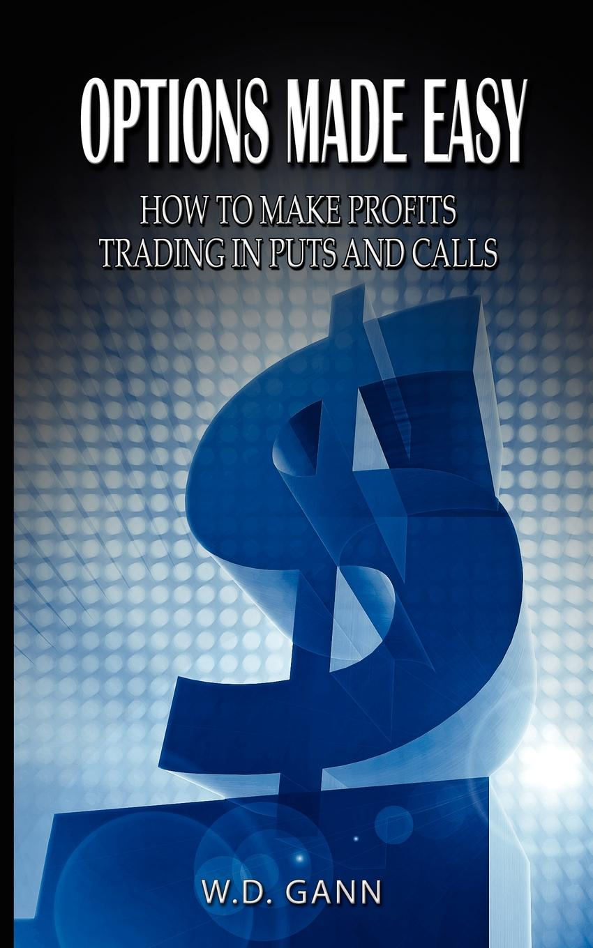 Options Made Easy. How to Make Profits Trading in Puts and Calls To make a success trading in stocks every man should learn everything...
