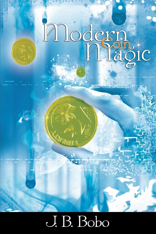 J. B. Bobo Modern Coin Magic j b bobo modern coin magic