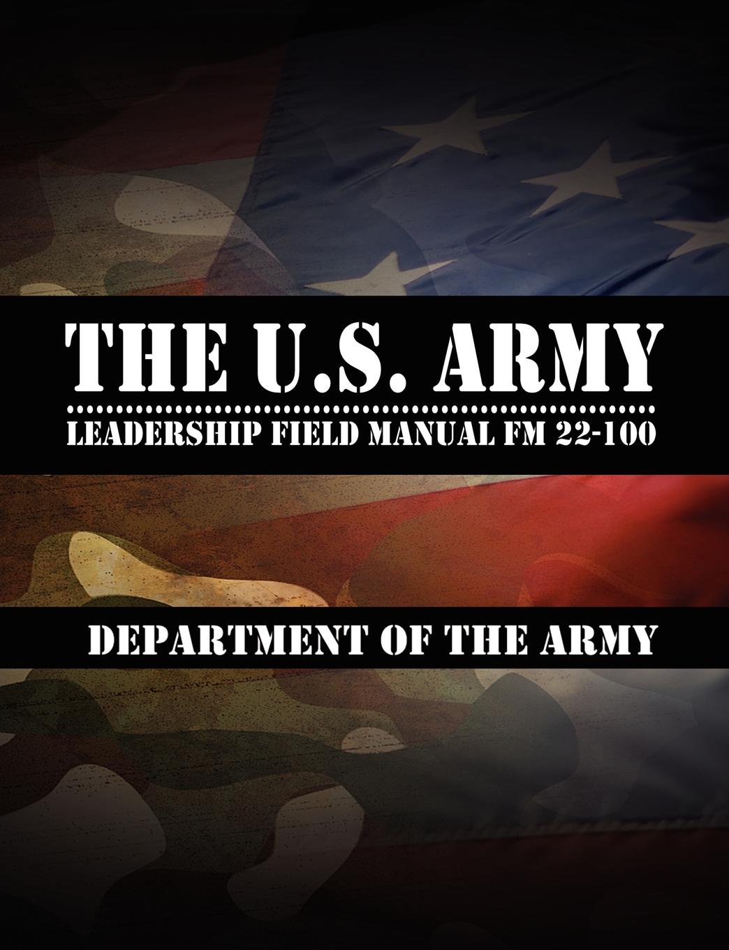 Leadership Center for Army and Us Army The U.S. Army Leadership Field Manual FM 22-100 leadership center for army and us army the u s army leadership field manual fm 22 100