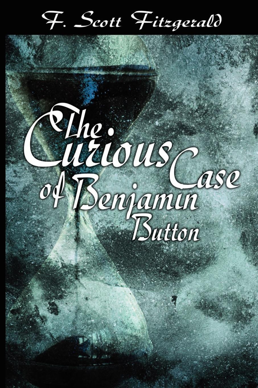 F. Scott Fitzgerald The Curious Case of Benjamin Button fitzgerald f the curios case of benjamin button
