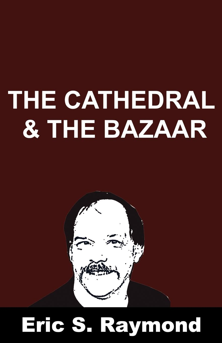Eric S. Raymond Cathedral and the Bazaar cathedral