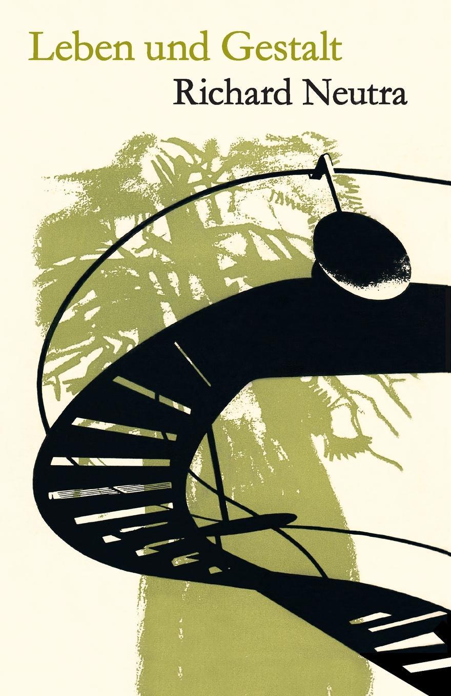 Richard Neutra Leben und Gestalt. Die Autobiografie von Richard Neutra wilhelm neutra seelenmechanik und hysterie psychodystaxie vorlesungen uber allgemeine und medizinisch ange wandte lustenergetik psychosynthese