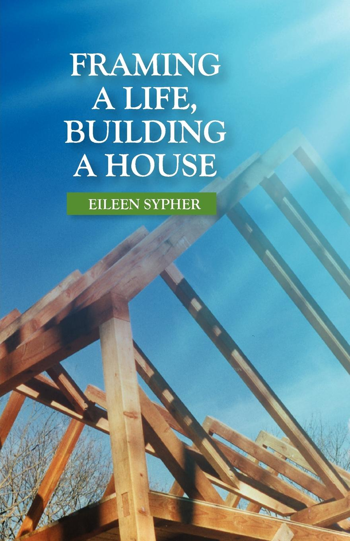 Eileen Sypher Framing a Life, Building a House цены