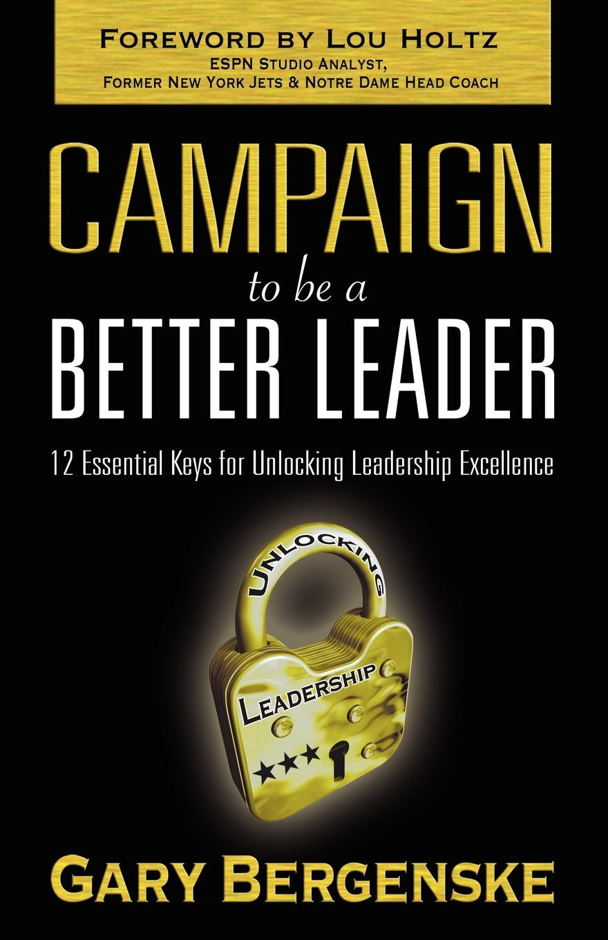 Gary Bergenske Campaign to be a Better Leader jon gordon serve to be great leadership lessons from a prison a monastery and a boardroom