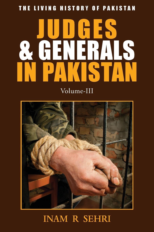 Inam R. Sehri Judges and Generals in Pakistan - Volume III недорго, оригинальная цена