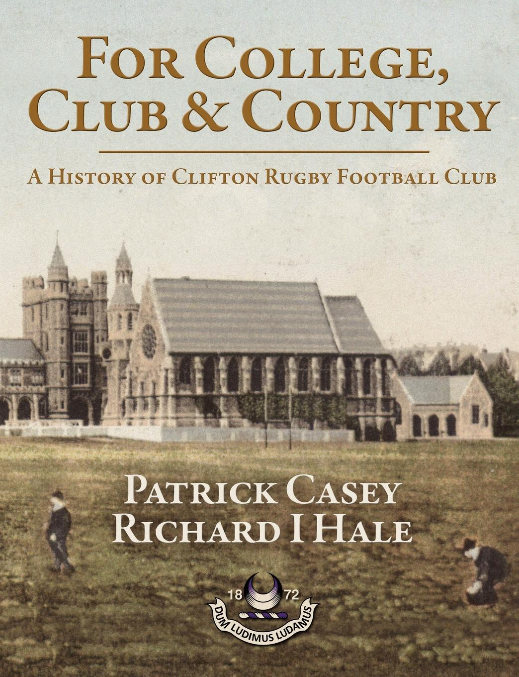Patrick Casey, Richard Hale For College, Club and Country - A History of Clifton Rugby Club недорго, оригинальная цена