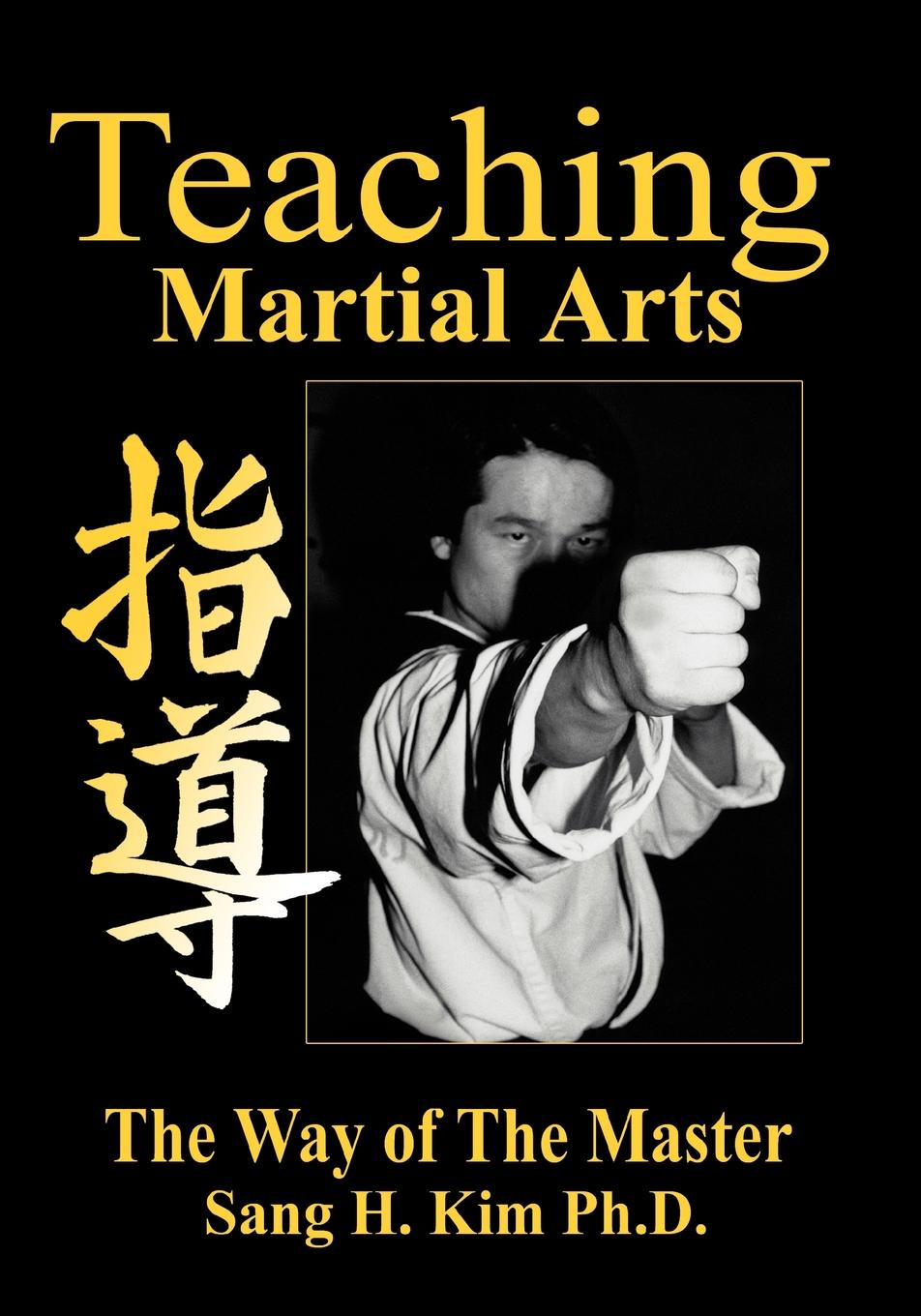 Sang H. Kim Teaching Martial Arts weight training for martial arts the ultimate guide