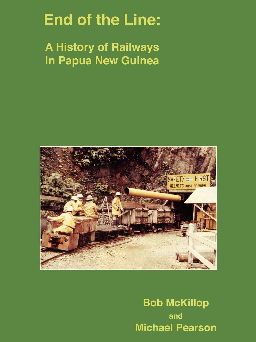 Bob McKillop, Michael Pearson End of the Line. A History of Railways in Papua New Guinea