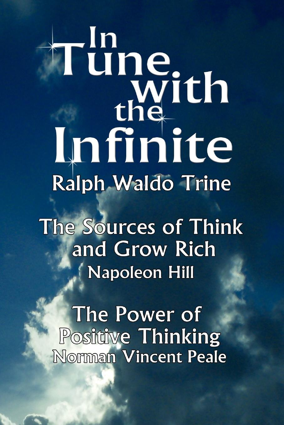 Waldo Trine Ralph Waldo Trine, Ralph Waldo Trine In Tune with the Infinite (the Sources of Think and Grow Rich by Napoleon Hill . the Power of Positive Thinking by Norman Vincent Peale) browne george waldo where duty called or in honor bound