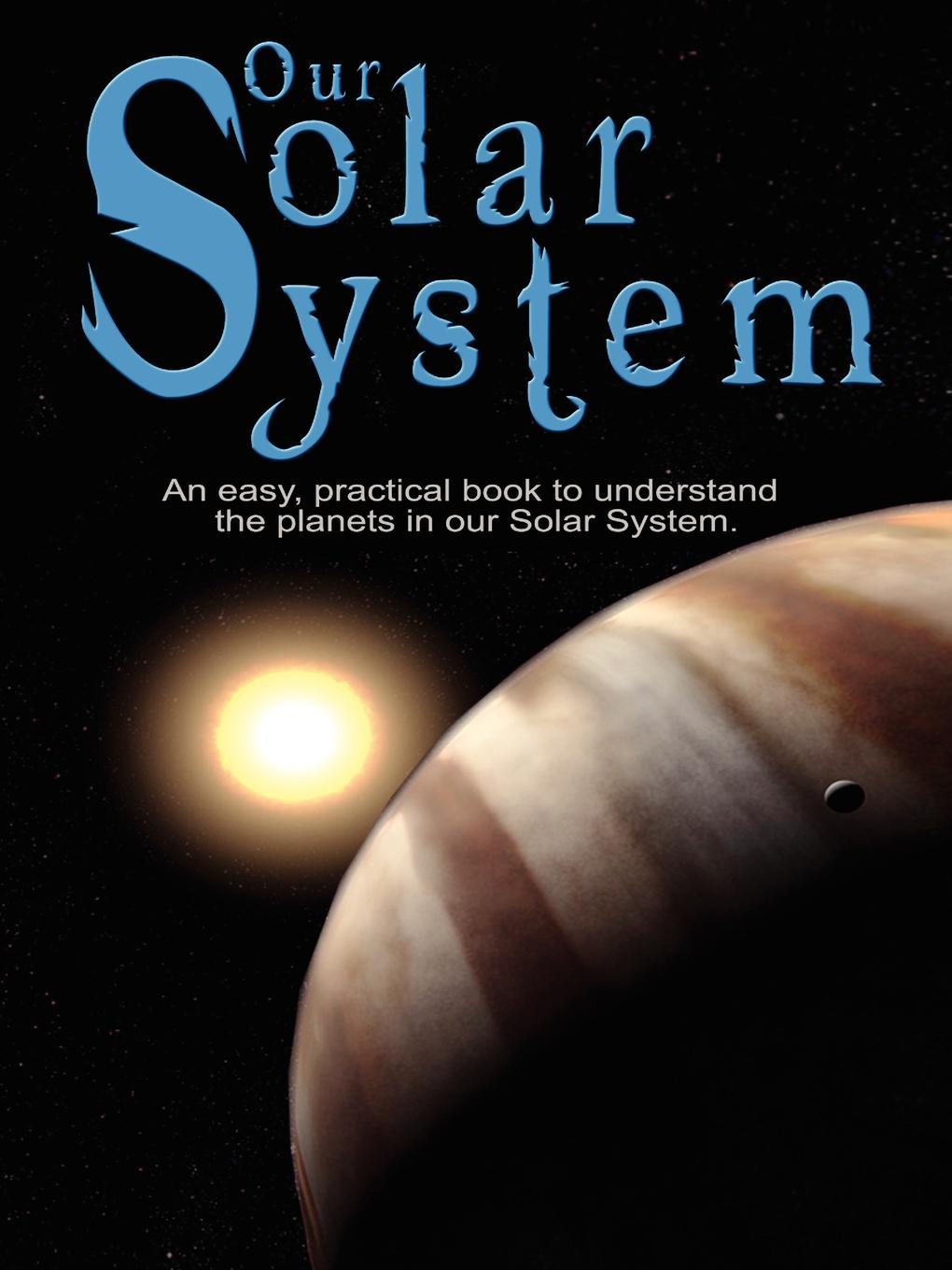 Various Our Solar System. An easy, practical book to understand the planets in our Solar System. Written especially for kids to learn about science and nature. nature guide stars and planets