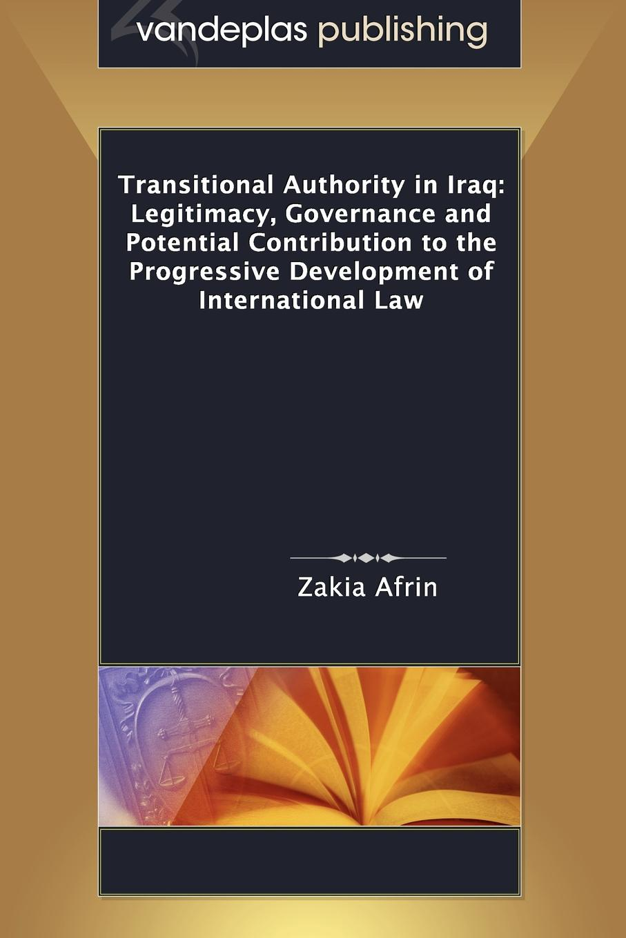 Zakia Afrin Transitional Authority in Iraq. Legitimacy, Governance and Potential Contribution to the Progressive Development of International Law p r kalidhass conflict of norms in a fragmented international legal system a critical analysis