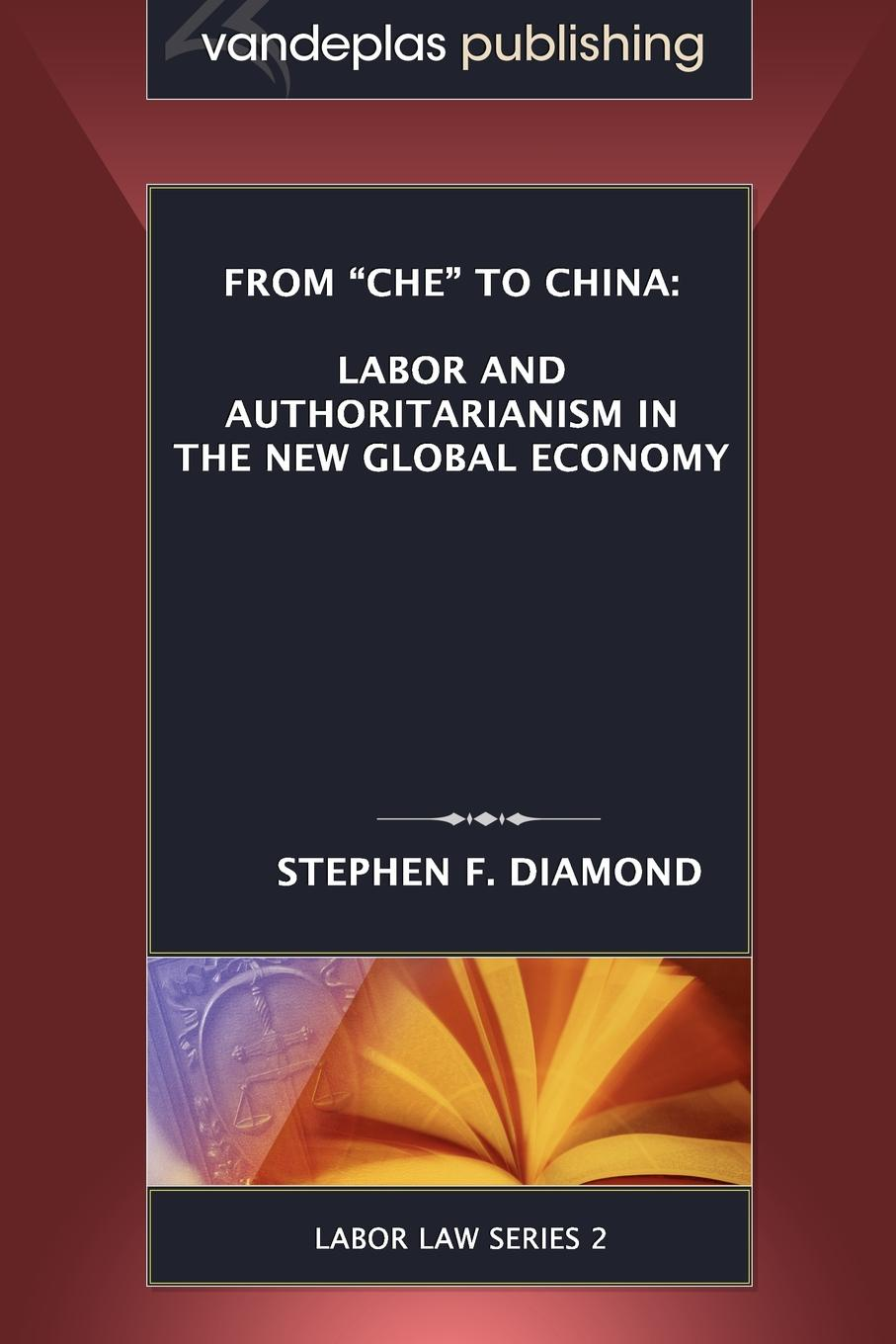Stephen F. Diamond From .Che. to China. Labor and Authoritarianism in the New Global Economy vegas at odds – labor conflict in a leisure economy 1960–1985