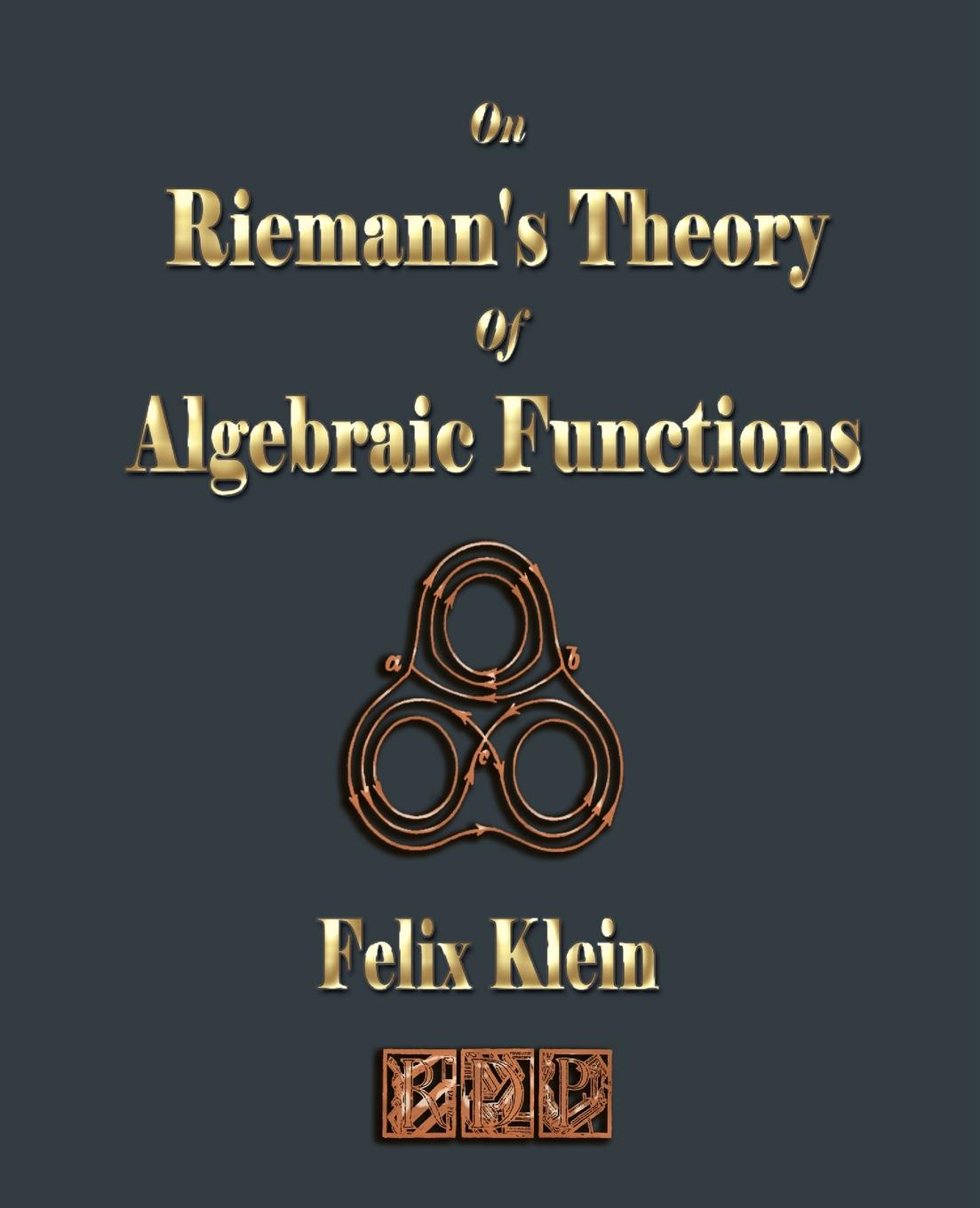 Felix Klein, Frances Hardcastle On Riemann.s Theory Of Algebraic Functions andrei bourchtein counterexamples on uniform convergence sequences series functions and integrals