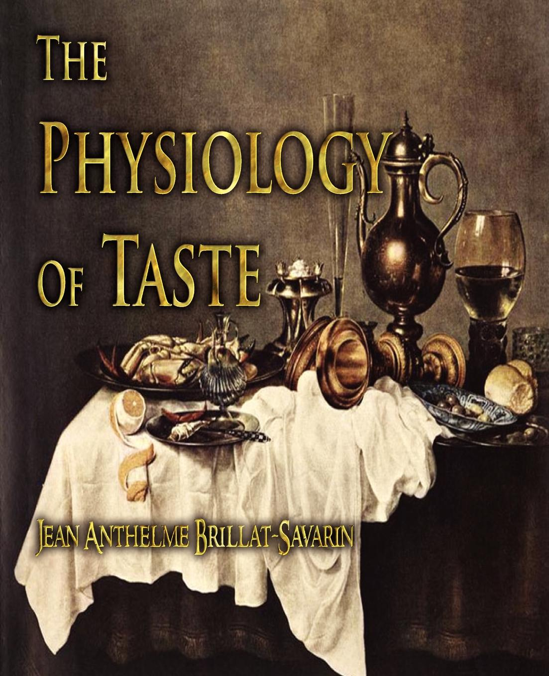 Jean Anthelme Brillat-Savarin, Fayette Robinson The Physiology of Taste source of taste