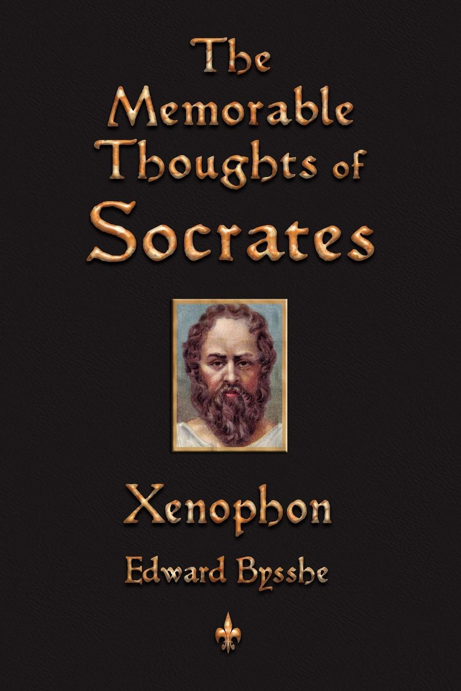 Xenophon, Edward Bysshe The Memorable Thoughts of Socrates xenophon the memorable thoughts of socrates