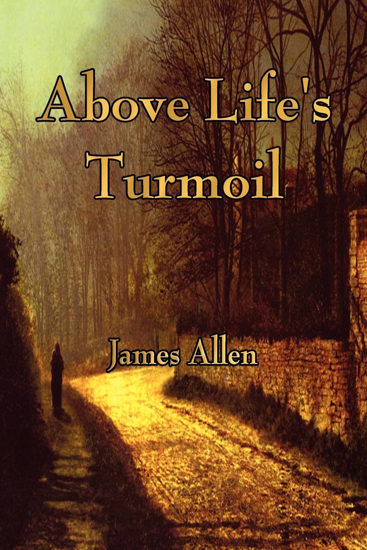 James Allen Above Life.s Turmoil allen james lane the reign of law a tale of the kentucky hemp fields