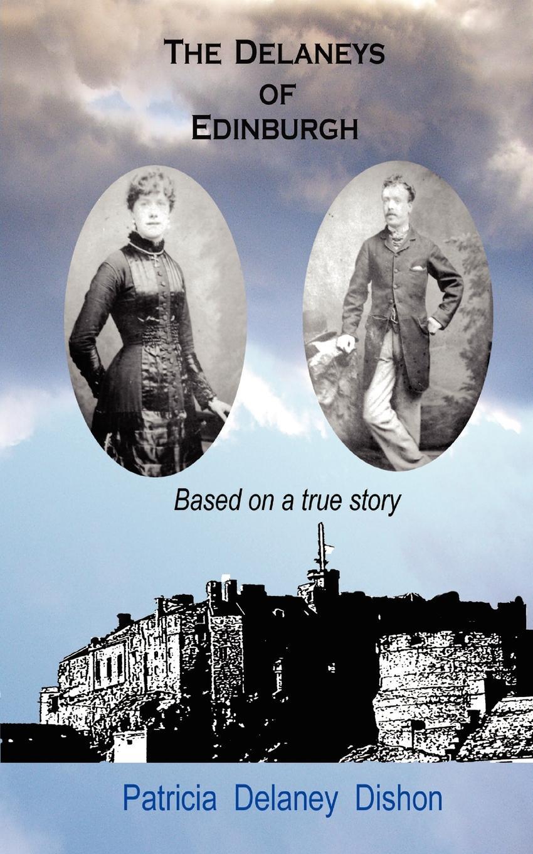 Patricia Delaney Dishon The Delaneys of Edinburgh - Based on a True Story delaney jp the girl before