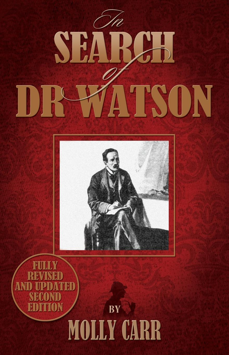 Molly Carr In Search of Doctor Watson a Sherlockian Investigation - 2nd Edition john f l s watson the confessions of a poacher