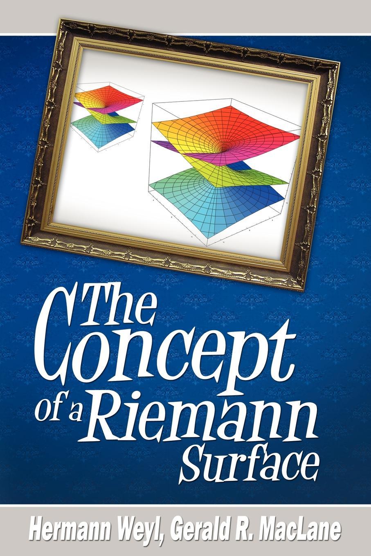 Hermann Weyl, Gerald R. MacLane The Concept of a Riemann Surface hermann weyl raum zeit materie vorlesungen uber allgemeine relativitatstheorie