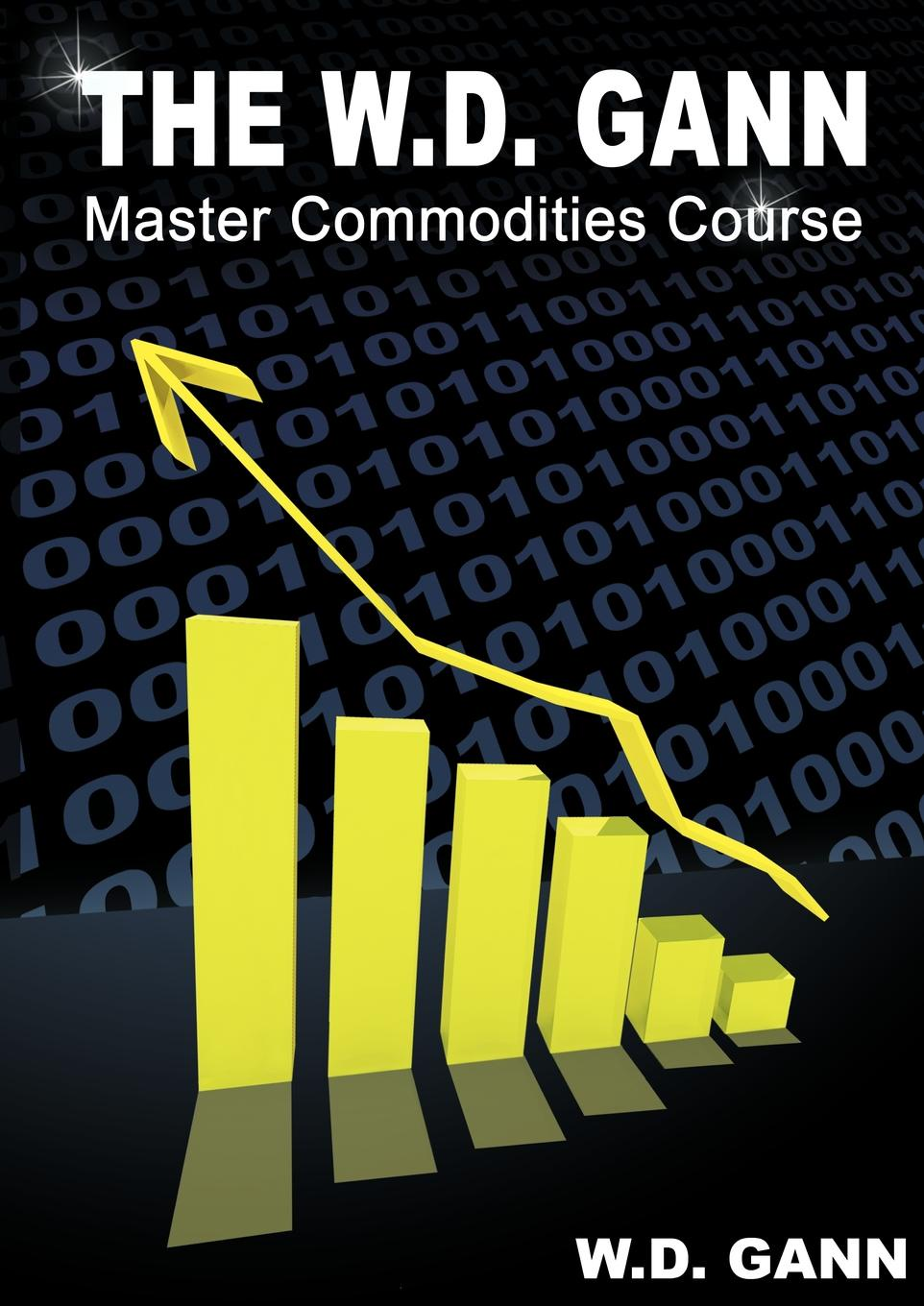 W. D. Gann The W. D. Gann Master Commodity Course. Original Commodity Market Trading Course jeanne guyon thomas d brook a short and easy method of prayer