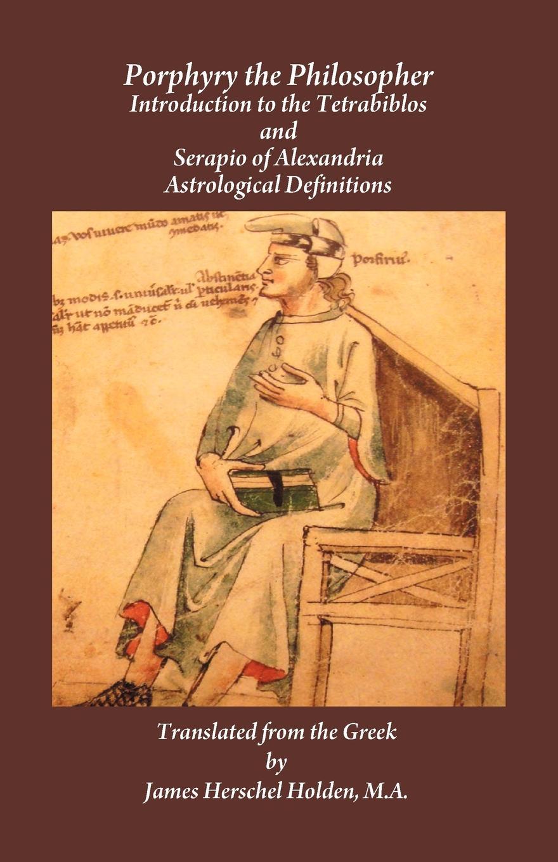 Porphyry, Serapio, James Herschel Holden Porphyry the Philosopher jean baptiste morin james herschel holden astrologia gallica book 25