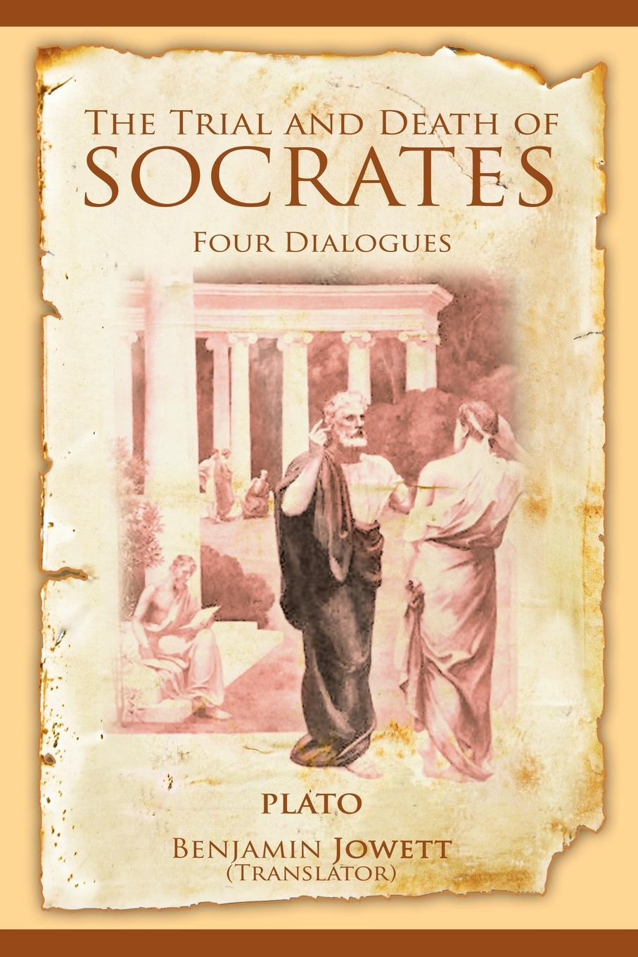 Plato, Benjamin Jowett The Trial and Death of Socrates. Four Dialogues xenophon the memorable thoughts of socrates