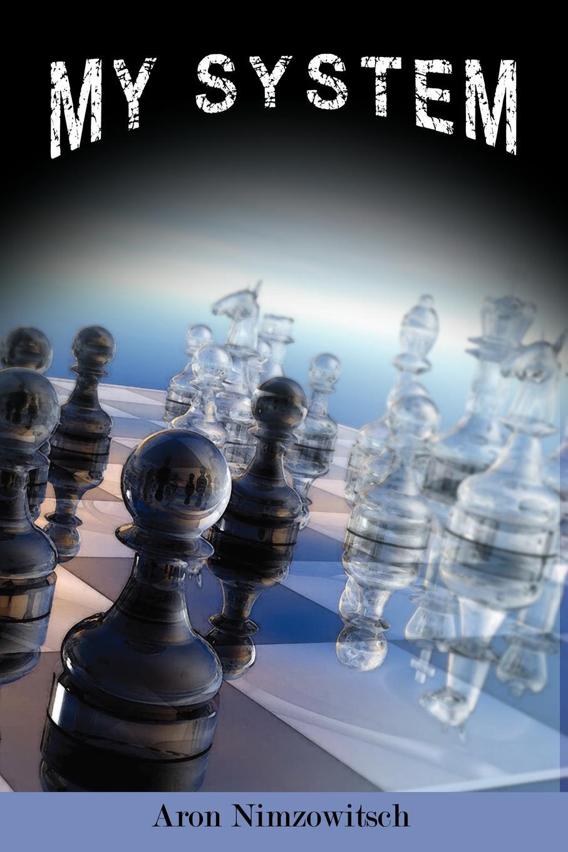 Aron Nimzowitsch My System. Winning Chess Strategies aron nimzowitsch my system winning chess strategies