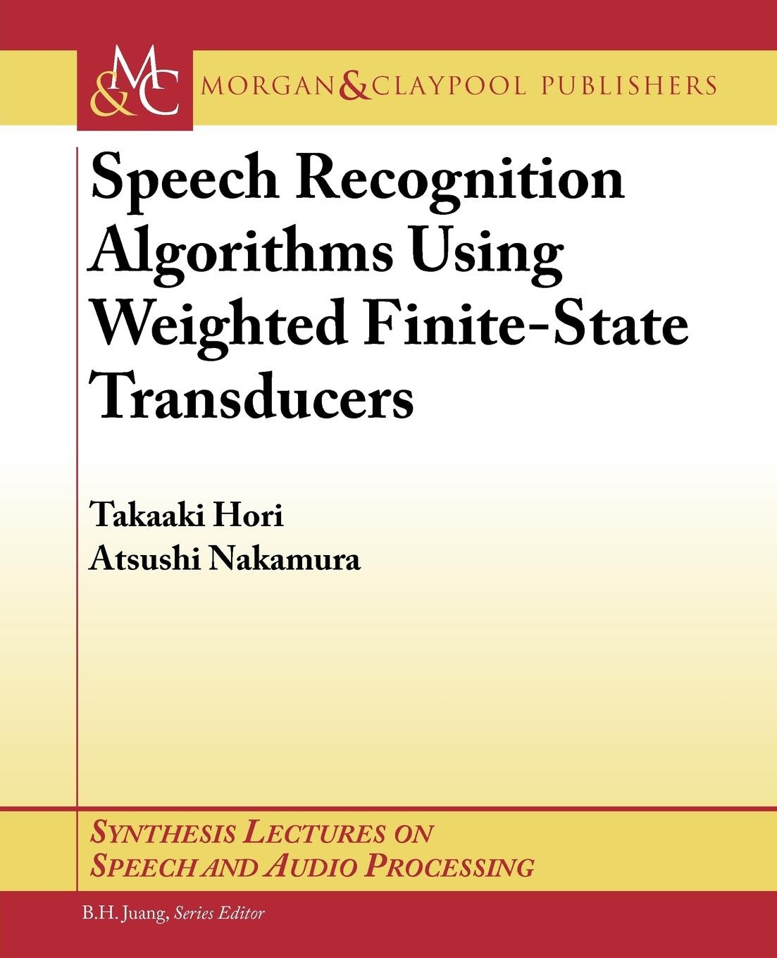 Takaaki Hori, Atsushi Nakamura Speech Recognition Algorithms based on Weighted Finite-State Transducers keshet joseph automatic speech and speaker recognition large margin and kernel methods