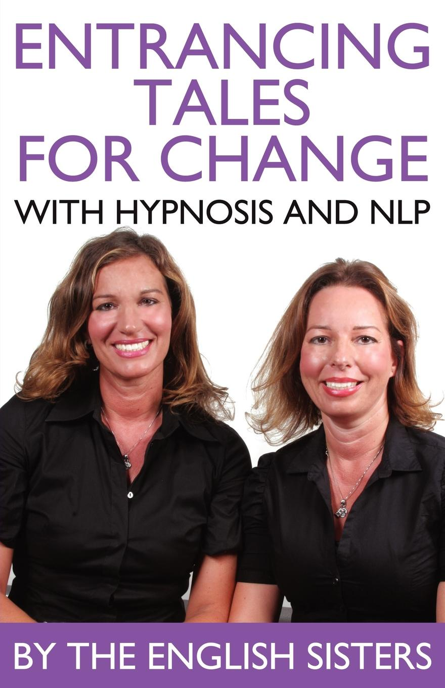 Violeta Zuggo, Jutka Zuggo En-Trancing Tales for Change with Nlp and Hypnosis by the English Sisters change your mind change your life