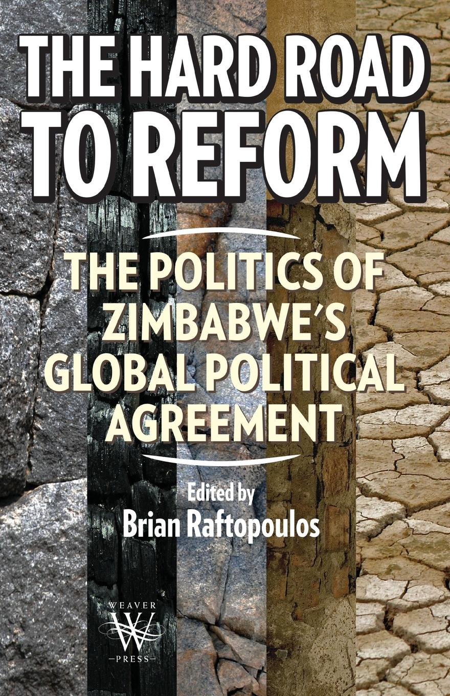 The Hard Road to Reform. the Politics of Zimbabwe.s Global Political Agreement