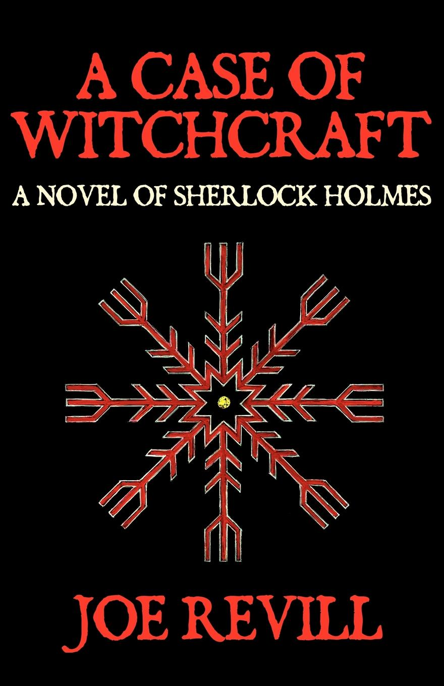 Joe Revill A Case of Witchcraft - A Novel of Sherlock Holmes witchcraft witchcraft legend