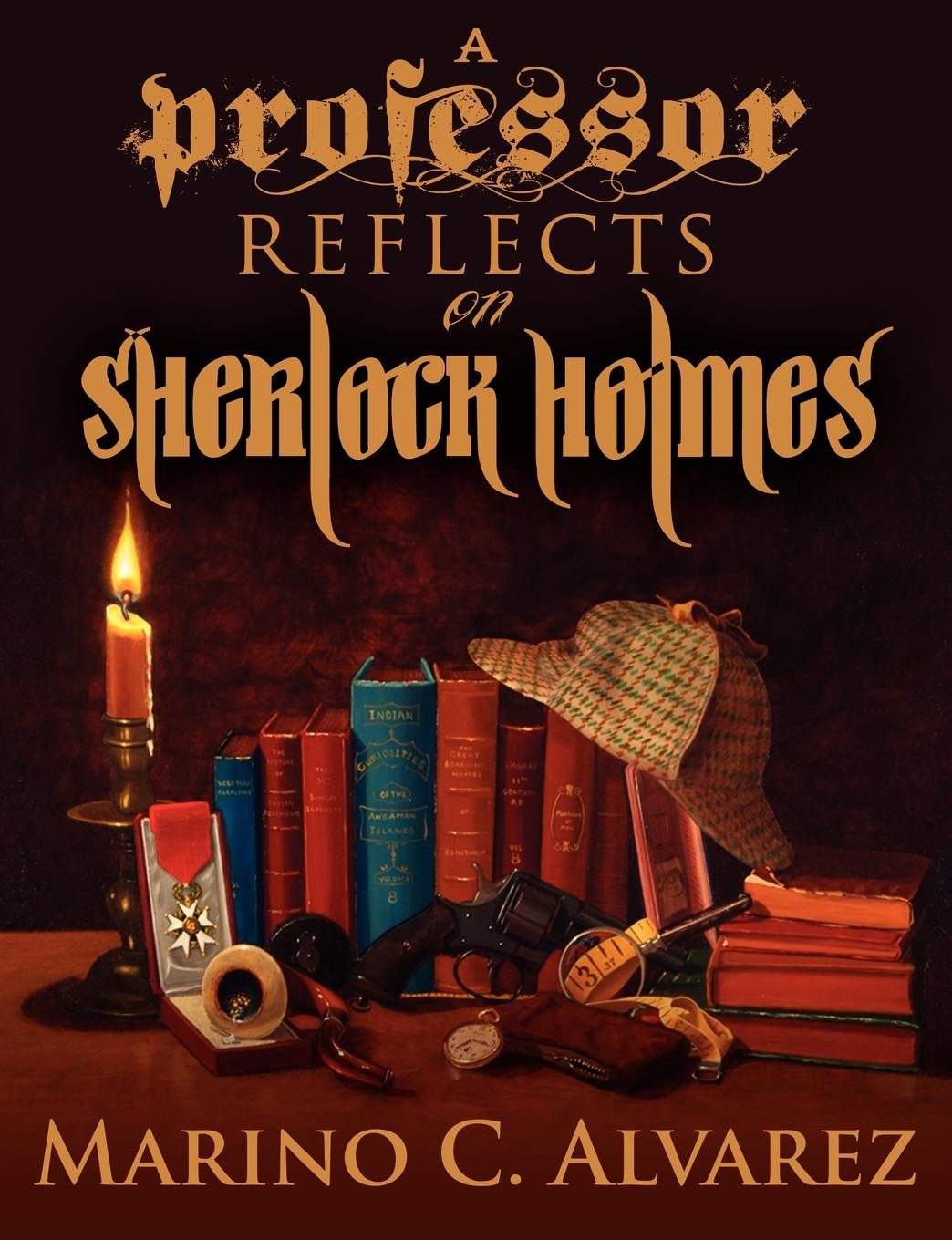 Marino C. Alvarez A Professor Reflects on Sherlock Holmes biographical writings s