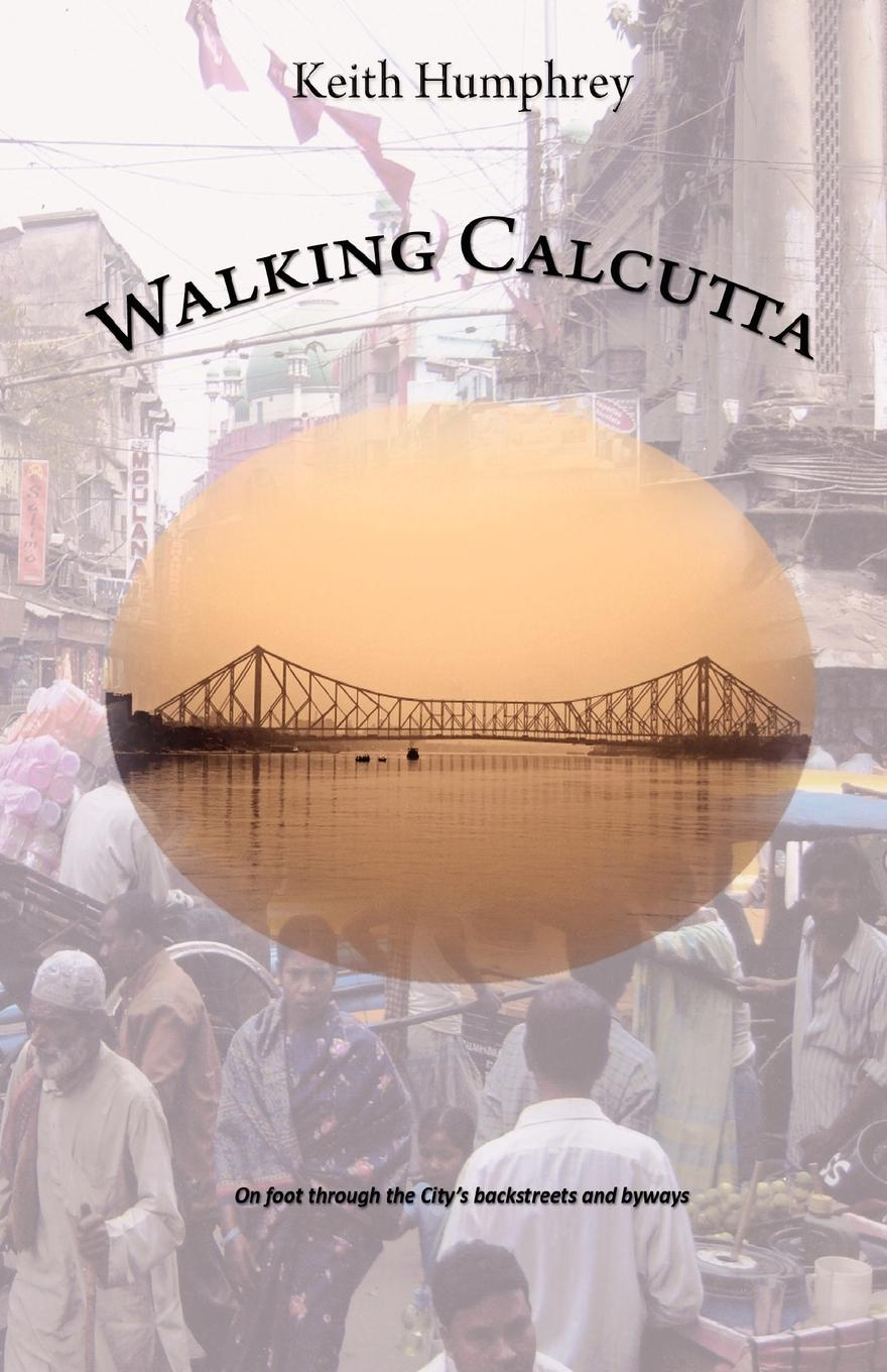 Keith Humphrey Walking Calcutta blaire french a chronicles through the centuries