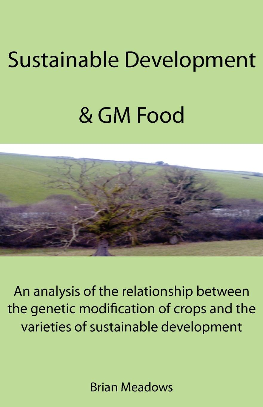 Brian Meadows Sustainable Development . GM Food. An analysis of the relationship between the genetic modification of crops and the varieties of sustainable development недорго, оригинальная цена