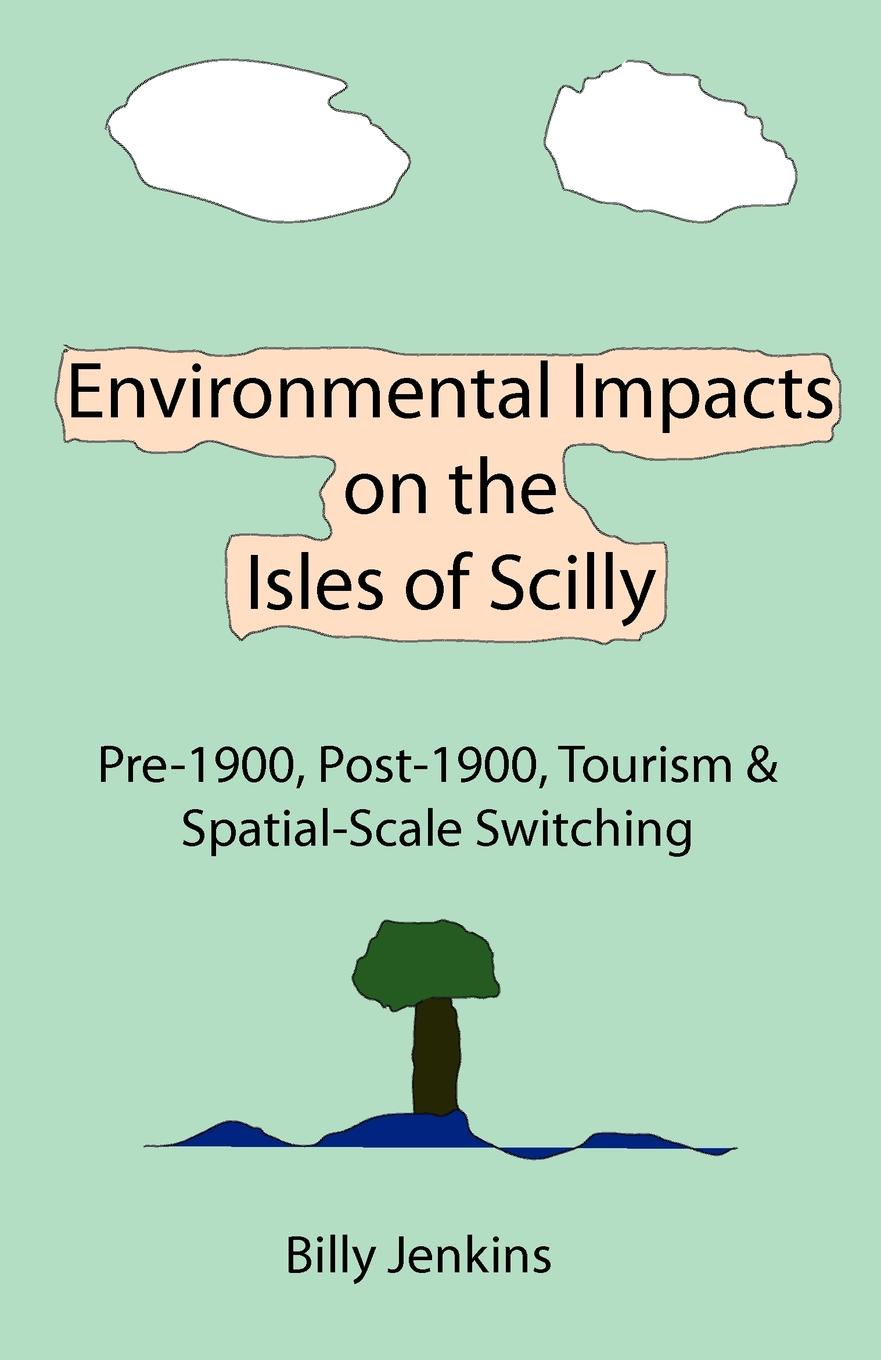 Billy Jenkins Environmental Impacts on the Isles of Scilly. Pre-1900, Post-1900, Tourism . Spatial-Scale Switching fashion since 1900 the complete sourcebook