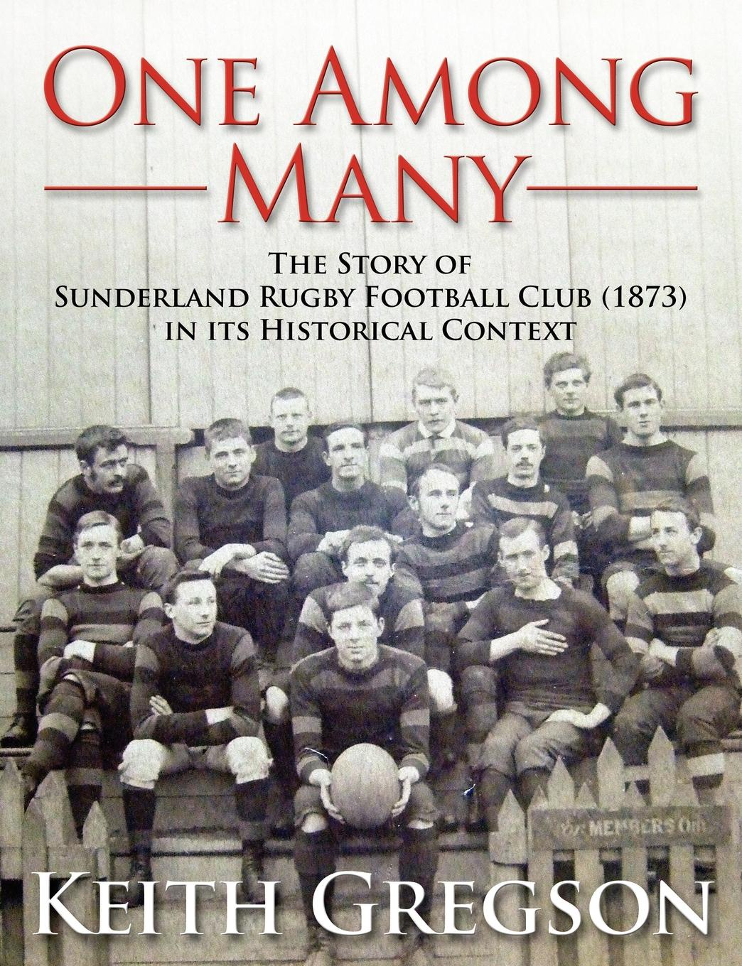Keith Gregson One Among Many - The Story of Sunderland Rugby Football Club RFC (1873) in Its Historical Context недорго, оригинальная цена