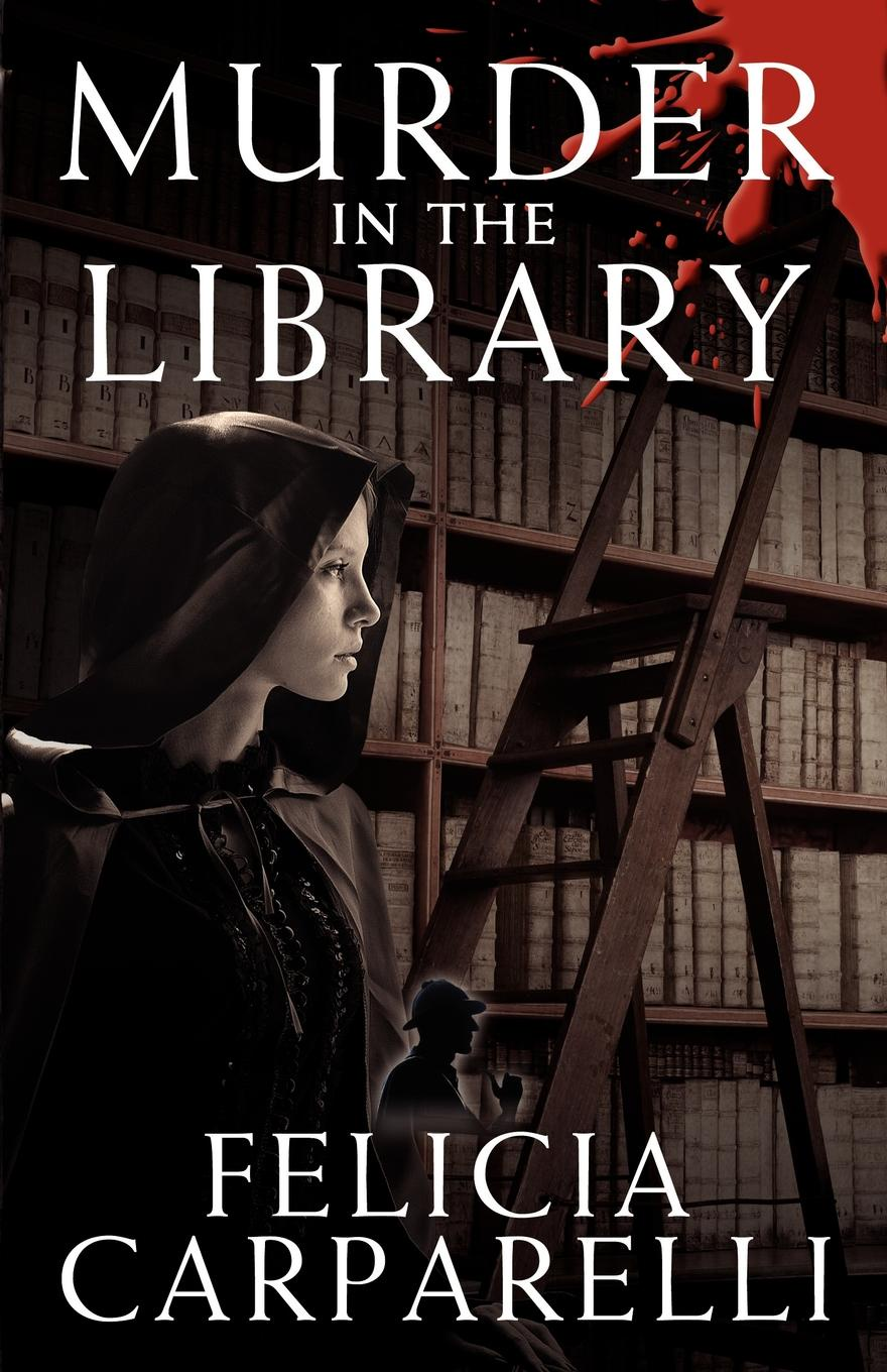 Felicia Carparelli Murder in the Library. A Mystery Inspired by Sherlock Holmes and One of His Most Famous Cases недорго, оригинальная цена