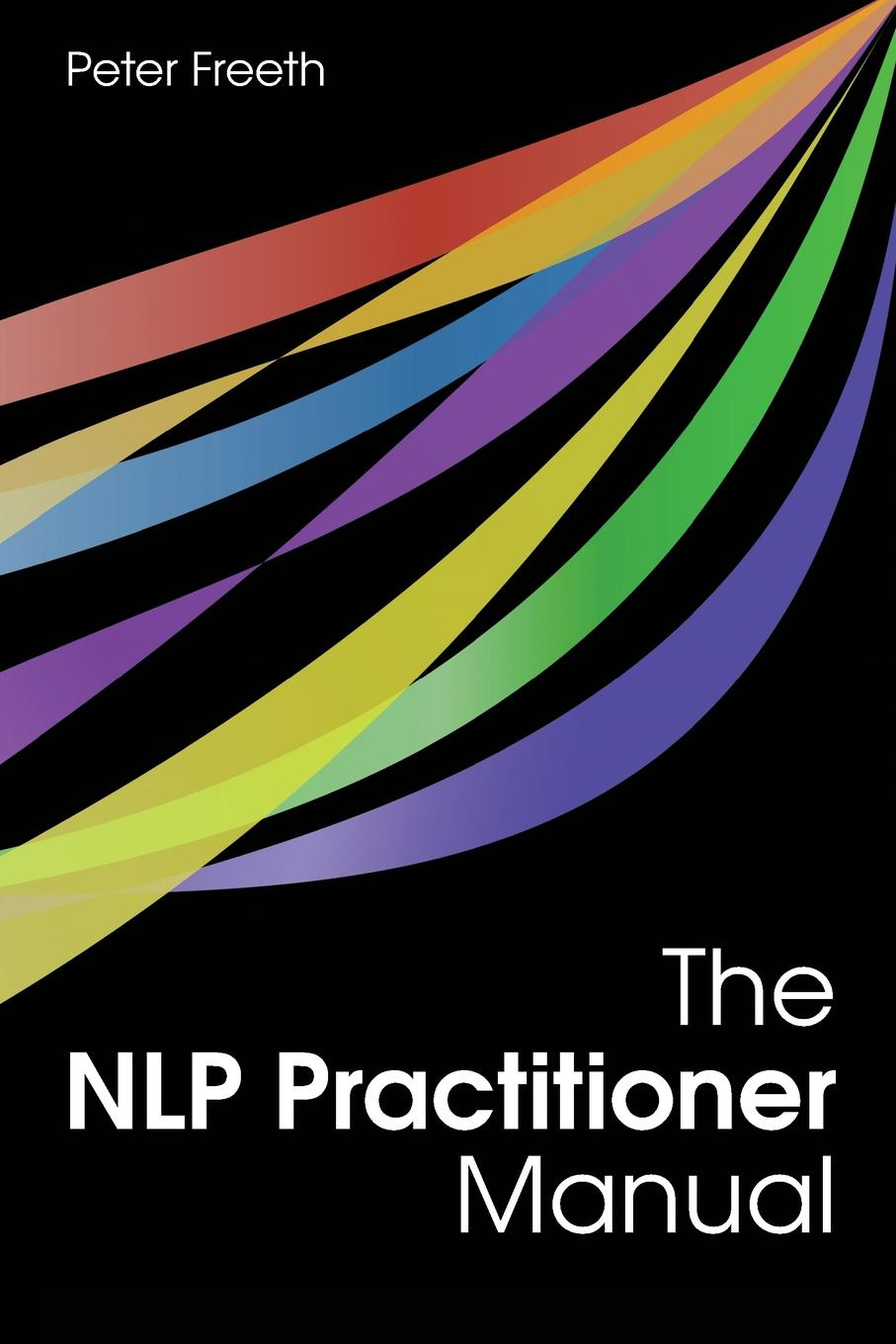 Peter Freeth The NLP Practitioner Manual lindsey agness change your business with nlp powerful tools to improve your organisation s performance and get results