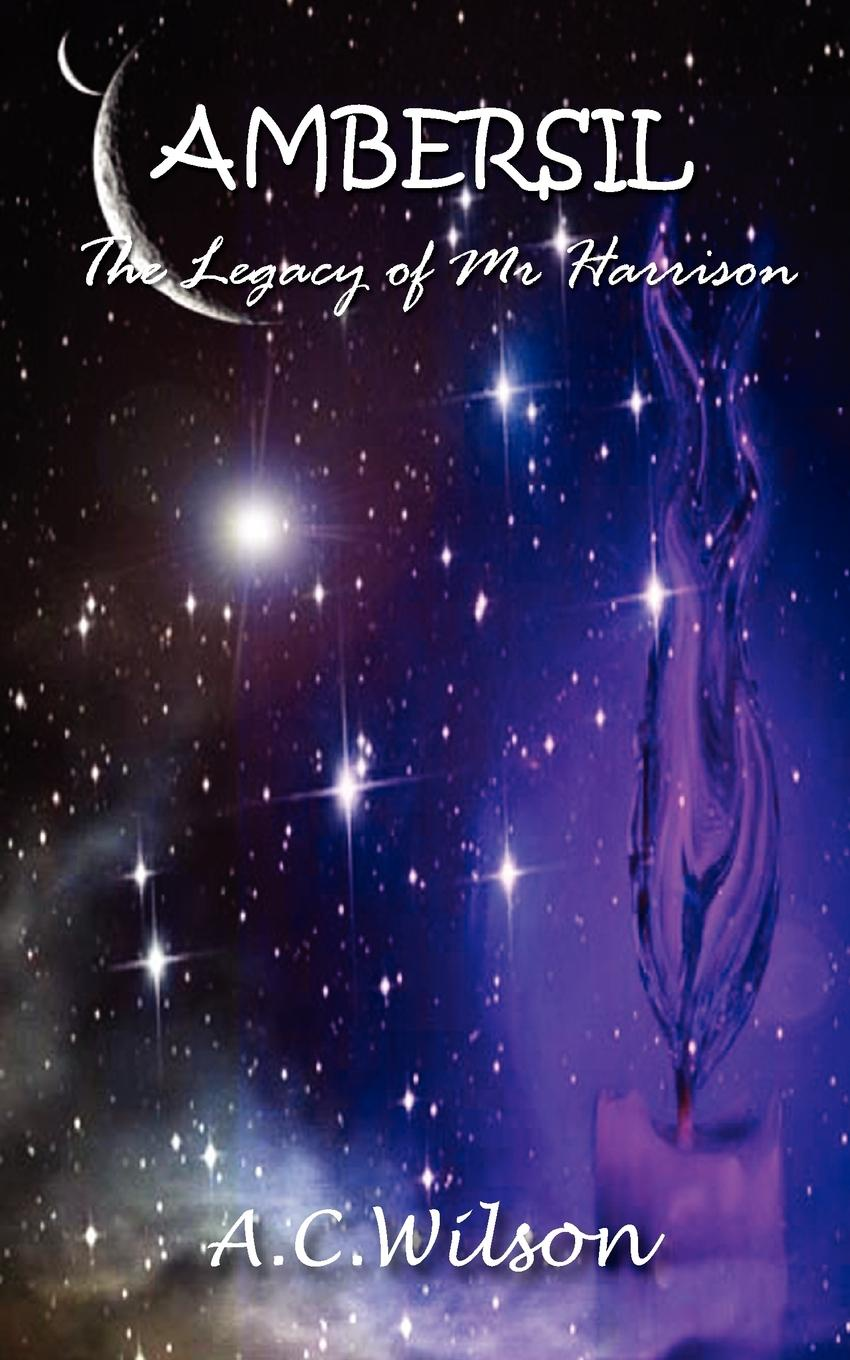 A C Wilson Ambersil - The Legacy of Mr Harrison journey into imagination with figment