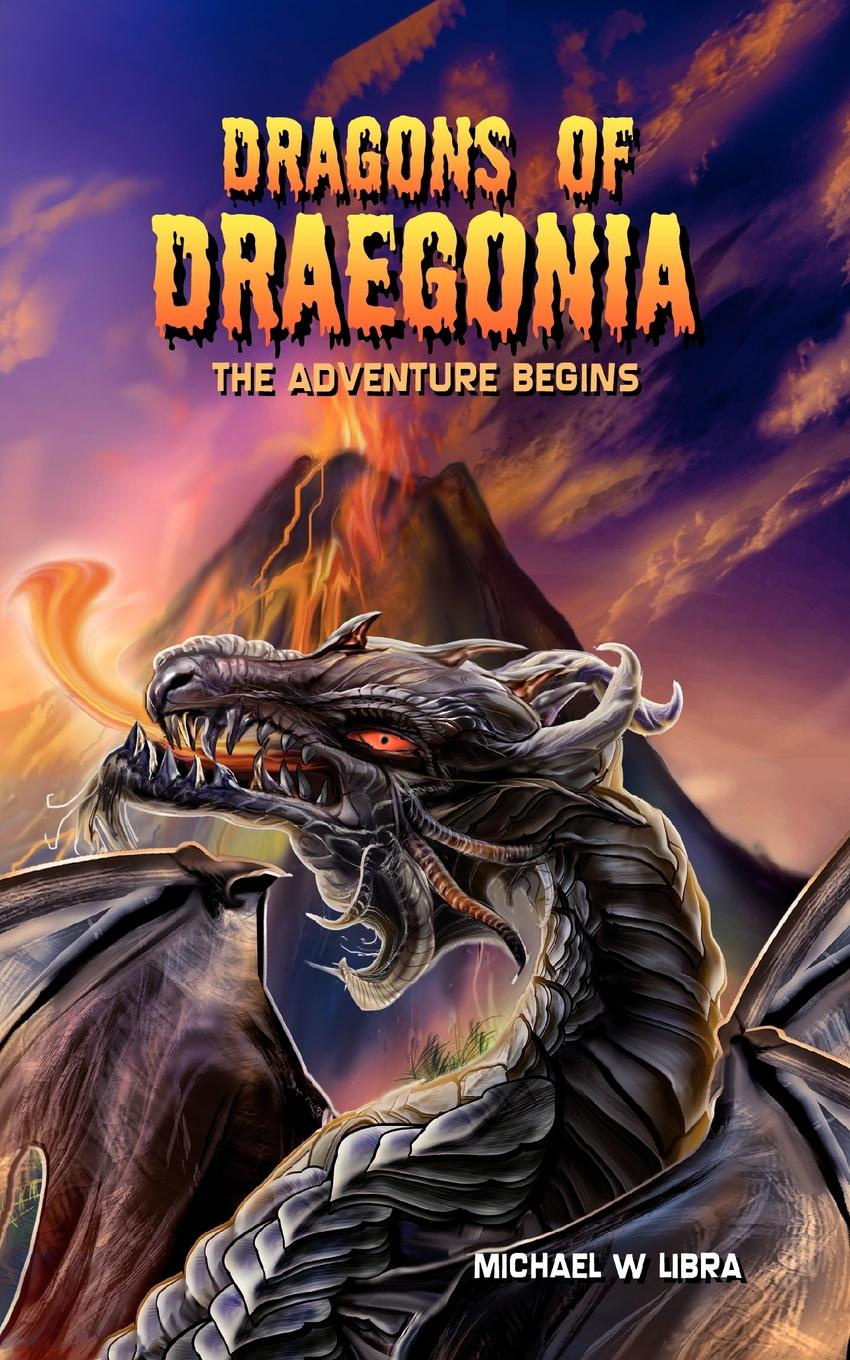Michael W Libra Dragons of Draegonia - The Adventure Begins Book 1 a dance with dragons