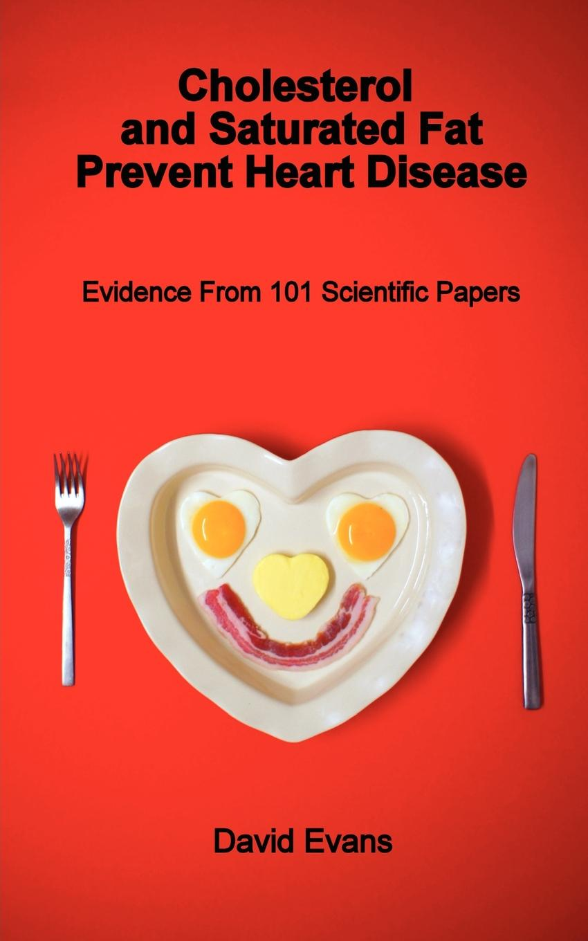 David Evans Cholesterol and Saturated Fat Prevent Heart Disease - Evidence from 101 Scientific Papers carole warnes a adult congenital heart disease