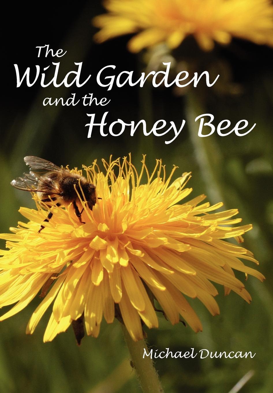 Michael Duncan The Wild Garden and the Honey Bee wild bees