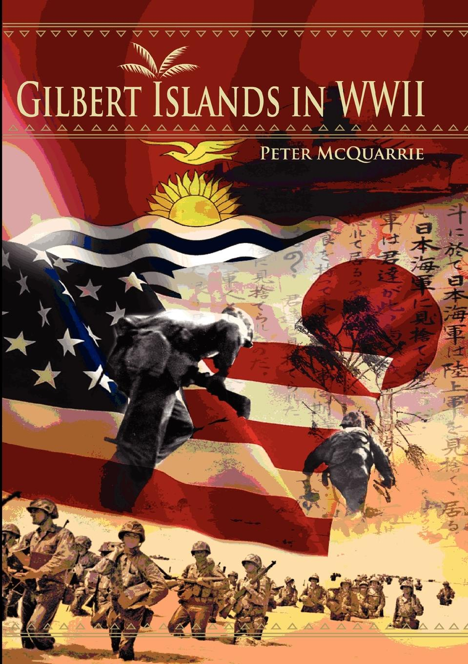 Peter McQuarrie The Gilbert Islands in World War Two d r pollock koa kai the story of zachary bower and the conquest of the hawaiian islands