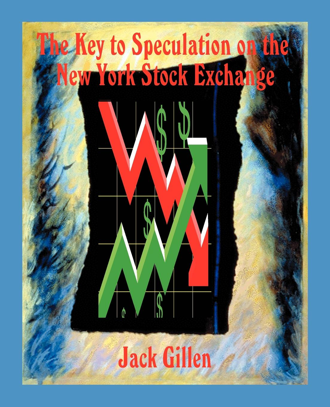 Jack Gillen The Key to Speculation on the New York Stock Exchange цена